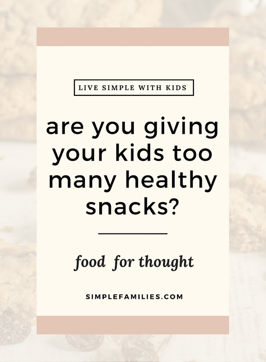 Are you feeding your kids too many healthy snacks?